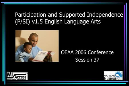 Participation and Supported Independence (P/SI) v1.5 English Language Arts OEAA 2006 Conference Session 37.