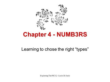 "Chapter 4 - NUMB3RS Learning to chose the right ""types"" Exploring The PIC32 - Lucio Di Jasio."