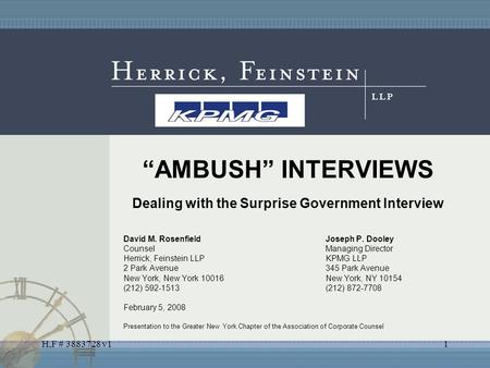 "H,F # 3883728 v11 ""AMBUSH"" INTERVIEWS Dealing with the Surprise Government Interview David M. RosenfieldJoseph P. Dooley CounselManaging Director Herrick,"