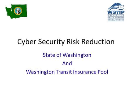 Cyber Security Risk Reduction State of Washington And Washington Transit Insurance Pool.