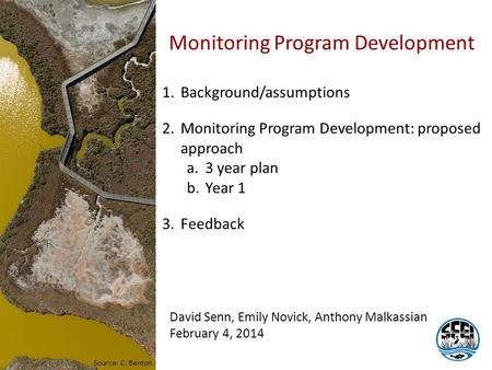 Source: C. Benton Monitoring Program Development David Senn, Emily Novick, Anthony Malkassian February 4, 2014 1.Background/assumptions 2.Monitoring Program.