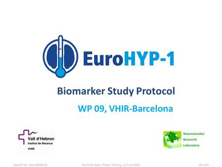 Biomarker Study Protocol WP 09, VHIR-Barcelona EudraCT-No.: 2012-002944-25Biomarker Study, Protocol Training, v1.0, June 201326 slides.