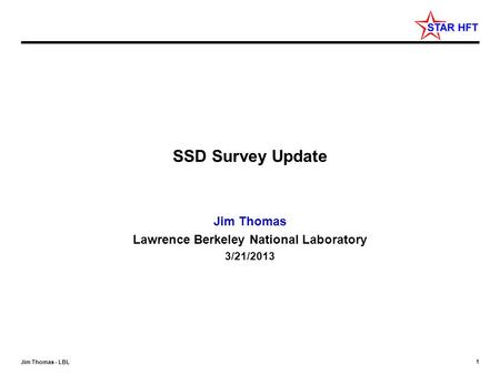 1 Jim Thomas - LBL SSD Survey Update Jim Thomas Lawrence Berkeley National Laboratory 3/21/2013.