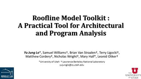 Roofline Model Toolkit : A Practical Tool for Architectural and Program Analysis Yu Jung Lo*, Samuel Williams†, Brian Van Straalen†, Terry Ligocki†, Matthew.