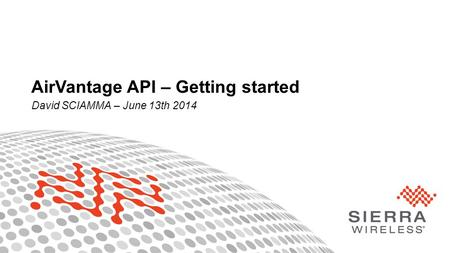 1Proprietary and Confidential AirVantage API – Getting started David SCIAMMA – June 13th 2014.