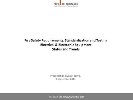 Fire Safety Requirements, Standardization and Testing Electrical & Electronic Equipment Status and Trends Presentation given at Tokyo, 9 September 2014.