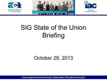 Advancing Government through Collaboration, <strong>Education</strong> and Action SIG State of the Union Briefing October 28, 2013.