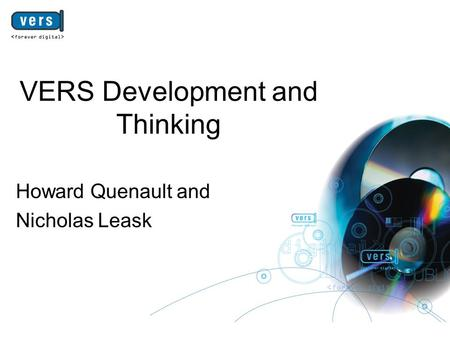 VERS Development and Thinking Howard Quenault and Nicholas Leask.