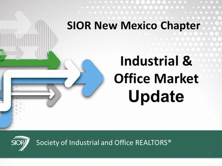 Society of Industrial and Office REALTORS® 1 Industrial & Update SIOR New Mexico Chapter Office Market.