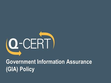 Government Information Assurance (GIA) Policy. 2 Current Scenario  It is a connected world!  More and More services are being provided online  Continuous.