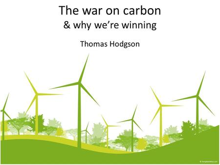 The war on carbon & why we're winning Thomas Hodgson.