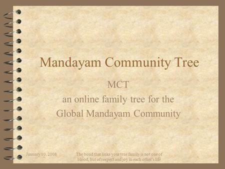 January 10, 2008 The bond that links your true family is not one of blood, but of respect and joy in each other's life Mandayam Community Tree MCT an online.