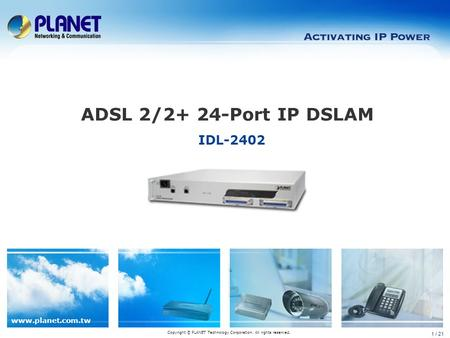 Www.planet.com.tw 1 / 21 IDL-2402 ADSL 2/2+ 24-Port IP DSLAM Copyright © PLANET Technology Corporation. All rights reserved.