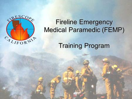 Fireline Emergency Medical Paramedic (FEMP) Training Program.