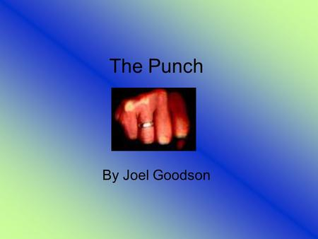 The Punch By Joel Goodson. The History of It People have been punching and fighting each other since the beginning of existence. People of all ages, races,