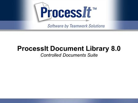 ProcessIt Document Library 8.0 Controlled Documents Suite.