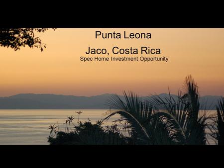 Punta Leona Jaco, Costa Rica Spec Home Investment Opportunity.
