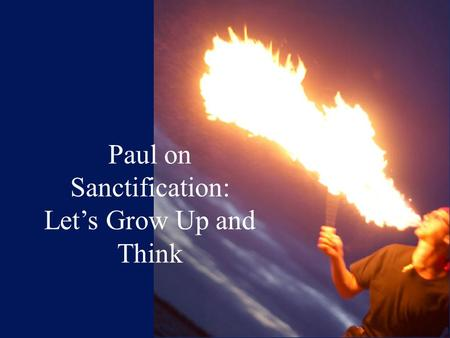 Paul on Sanctification: Let's Grow Up and Think. Vv1-5: Five Questions 1.Who? Attention-Getting Question 2.How? Main Question 3.To What Extent? Follow-on.