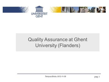 Tempus Bitola, 8/12-11-06 pag. 1 Quality Assurance at Ghent University (Flanders)