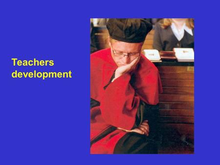 Teachers development. It can not be longer accepted that academic career gives automatically qualifications for new didactic tasks It is anachronic to.