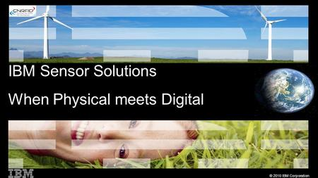 © 2010 IBM Corporation IBM Sensor Solutions When Physical meets Digital.