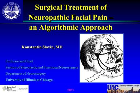 Surgical Treatment of Neuropathic Facial Pain – an Algorithmic Approach Konstantin Slavin, MD Professor and Head Section of Stereotactic and Functional.