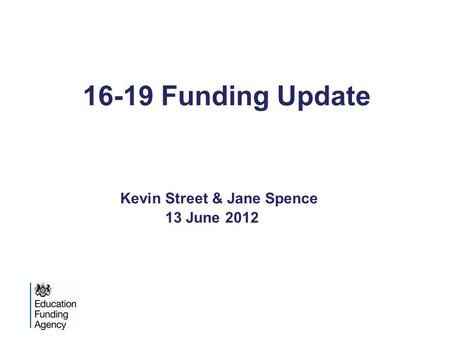 16-19 Funding Update Kevin Street & Jane Spence 13 June 2012.