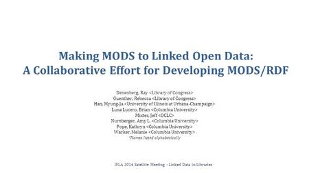 Making MODS to Linked Open Data: A Collaborative Effort for Developing MODS/RDF Denenberg, Ray Guenther, Rebecca Han, Myung-Ja Luna Lucero, Brian Mixter,