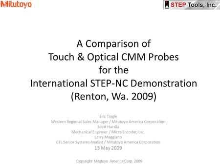 A Comparison of Touch & Optical CMM Probes for the International STEP-NC Demonstration (Renton, Wa. 2009) Eric Tingle Western Regional Sales Manager /