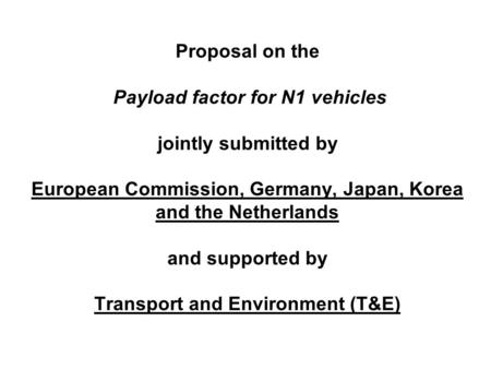 Proposal on the Payload factor for N1 vehicles jointly submitted by European Commission, Germany, Japan, Korea and the Netherlands and supported by Transport.