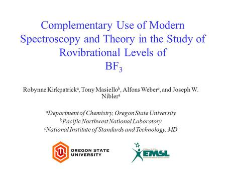 Complementary Use of Modern Spectroscopy and Theory in the Study of Rovibrational Levels of BF 3 Robynne Kirkpatrick a, Tony Masiello b, Alfons Weber c,