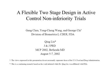 A Flexible Two Stage Design in Active Control Non-inferiority Trials Gang Chen, Yong-Cheng Wang, and George Chi † Division of Biometrics I, CDER, FDA Qing.