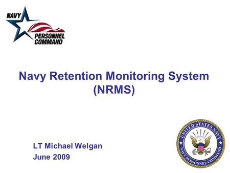 Navy Retention Monitoring System (NRMS) LT Michael Welgan June 2009.