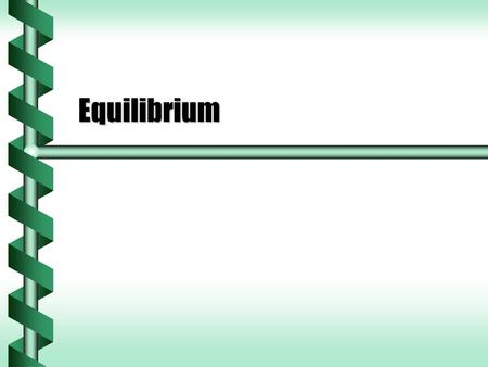 Equilibrium. Zero Net Force  Most objects we encounter are not accelerating.  These objects are following the law of inertia. The net force is zeroThe.