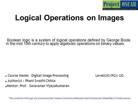Logical Operations on Images Boolean logic is a system of logical operations defined by George Boole in the mid 19th century to apply algebraic operations.