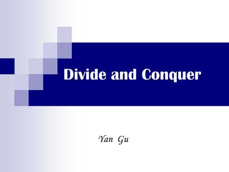 Divide and Conquer Yan Gu. What is Divide and Conquer? An effective approach to designing fast algorithms in sequential computation is the method known.