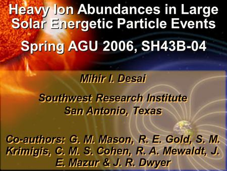 Heavy Ion Abundances in Large Solar Energetic Particle Events Spring AGU 2006, SH43B-04 Heavy Ion Abundances in Large Solar Energetic Particle Events Spring.