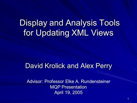 1 Display and Analysis Tools for Updating XML Views Display and Analysis Tools for Updating XML Views David Krolick and Alex Perry Advisor: Professor Elke.