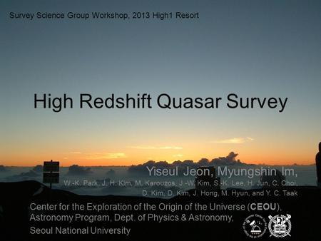 High Redshift Quasar Survey Survey Science Group Workshop, 2013 High1 Resort Yiseul Jeon, Myungshin Im, W.-K. Park, J. H. Kim, M. Karouzos, J.-W. Kim,