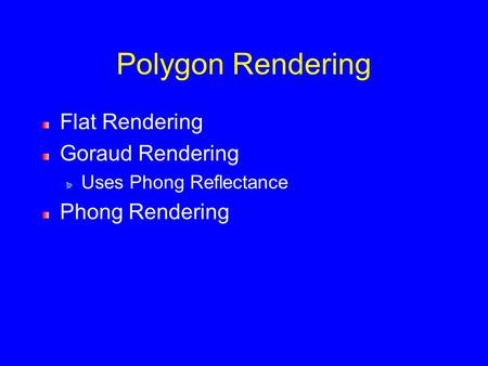 Polygon Rendering Flat Rendering Goraud Rendering Uses Phong Reflectance Phong Rendering.
