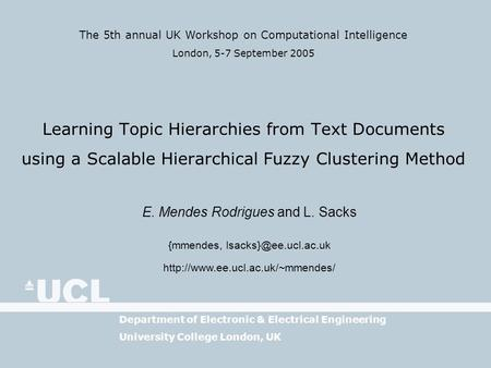 The 5th annual UK Workshop on Computational Intelligence London, 5-7 September 2005 Department of Electronic & Electrical Engineering University College.