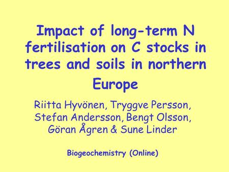 Impact of long-term N fertilisation on C stocks in trees and soils in northern Europe Riitta Hyvönen, Tryggve Persson, Stefan Andersson, Bengt Olsson,
