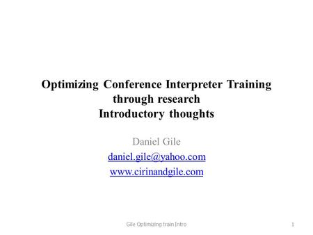 Optimizing Conference Interpreter Training through research Introductory thoughts Daniel Gile  Gile Optimizing.