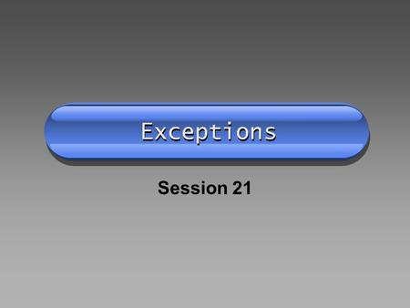 Exceptions Session 21. Memory Upload Creating Exceptions Using exceptions to control object creation and validation.