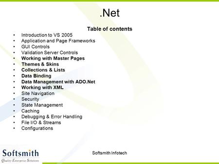 Softsmith Infotech.Net Table of contents Introduction to VS 2005 Application and Page Frameworks GUI Controls Validation Server Controls Working with Master.