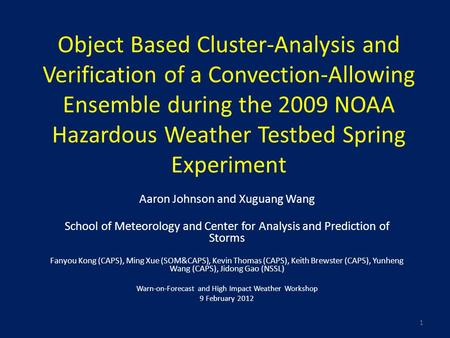 Object Based Cluster-Analysis and Verification of a Convection-Allowing Ensemble during the 2009 NOAA Hazardous Weather Testbed Spring Experiment Aaron.