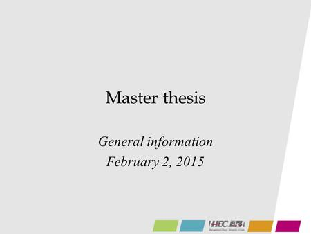Master thesis General information February 2, 2015.