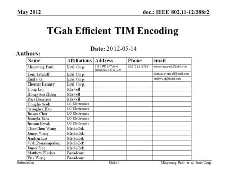 Doc.: IEEE 802.11-12/388r2 Submission TGah Efficient TIM Encoding Date: 2012-05-14 Authors: May 2012 Minyoung Park, et. al. Intel Corp.Slide 1.