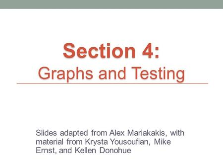 Slides adapted from Alex Mariakakis, with material from Krysta Yousoufian, Mike Ernst, and Kellen Donohue Section 4: Graphs and Testing.