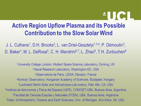 Active Region Upflow <strong>Plasma</strong> and its Possible Contribution to the Slow Solar Wind J. L. Culhane 1, D.H. Brooks 2, L. van Driel-Gesztelyi 1,3,4, P. Démoulin.